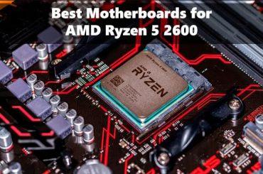 5 Best motherboards for Ryzen 5 2600 CPUs